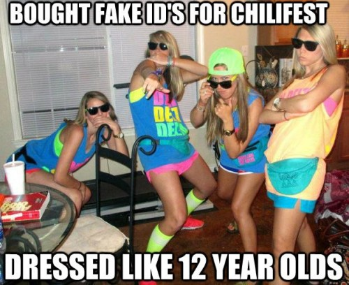 Bought fake ID's for Chilifest, dressed like 12 year olds. TSM.