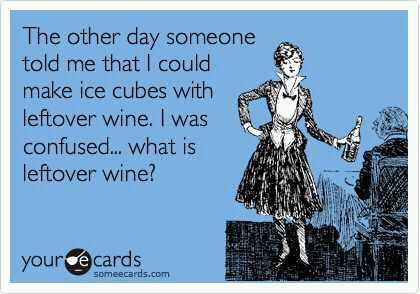 Never having leftover wine. TSM.