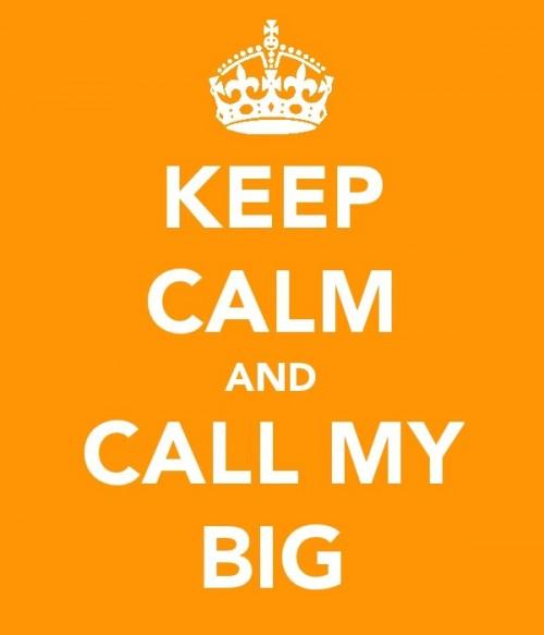 Keep calm and call my big