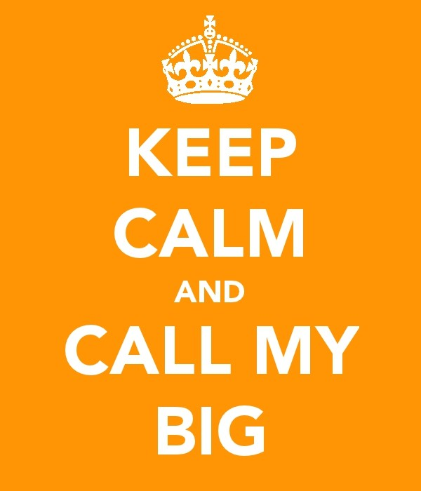 Keep calm and call my big