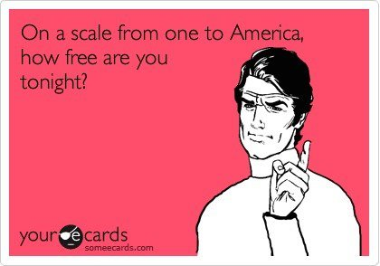 On a scale from one to America, how free are you tonight? TSM.