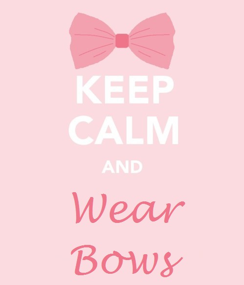 Keep calm and wear bows. TSM.