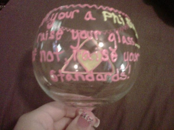 If you're a Phi Sig raise your glass, if not raise your standards. TSM.