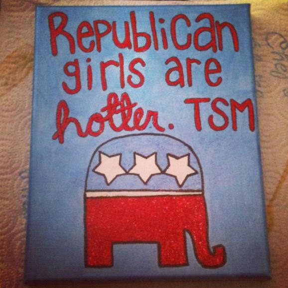 Republican girls are hotter. TSM.