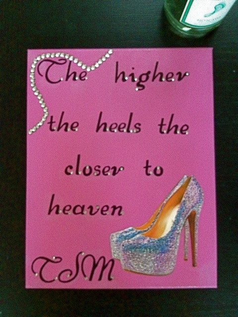 The higher the heels the closer to heaven. TSM.
