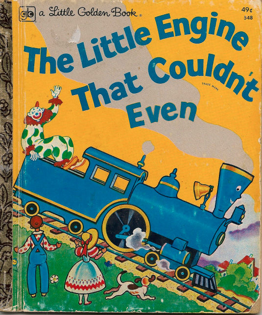 The Little Engine That Couldn't Even
